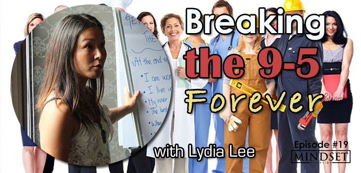 Breaking the 9-5 Forever with Lydia Lee